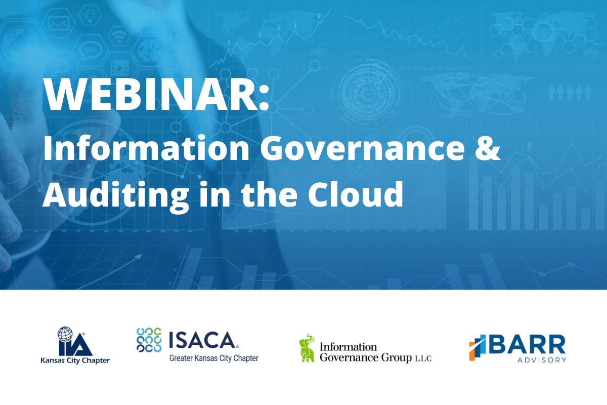 Webinar: Information Governance and Auditing in the Cloud. Logos: Kansas City chapter of the Institute of Internal Auditors, ISACA, Information Governance Group, and BARR Advisory